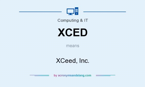 What does XCED mean? It stands for XCeed, Inc.