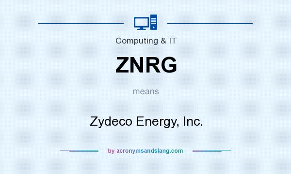 What does ZNRG mean? It stands for Zydeco Energy, Inc.