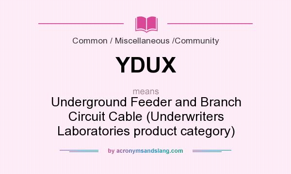What does YDUX mean? It stands for Underground Feeder and Branch Circuit Cable (Underwriters Laboratories product category)