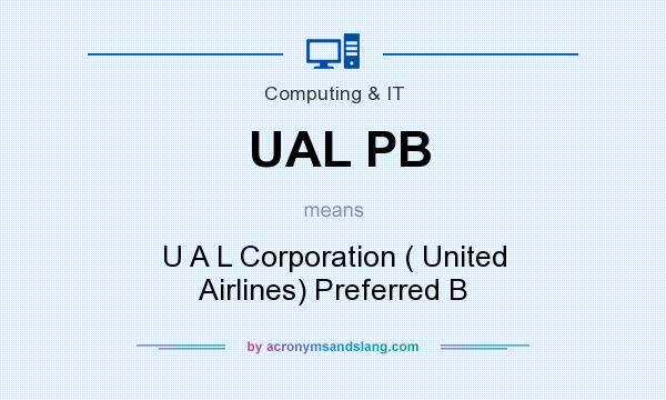 What does UAL PB mean? It stands for U A L Corporation ( United Airlines) Preferred B