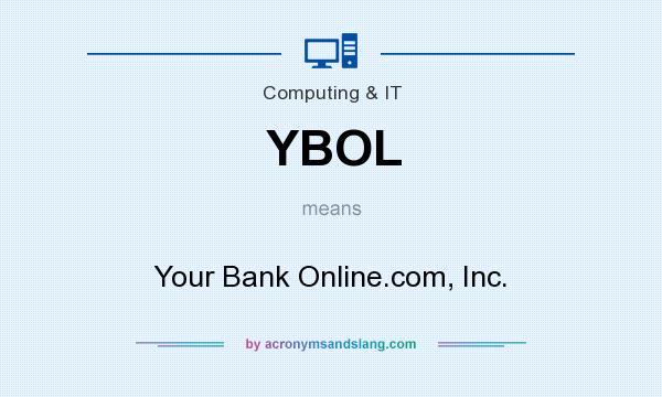 What does YBOL mean? It stands for Your Bank Online.com, Inc.