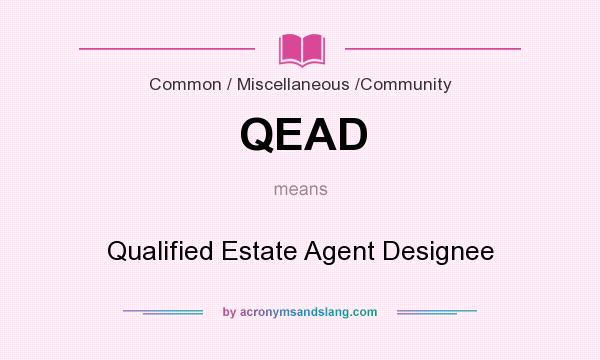 What does QEAD mean? It stands for Qualified Estate Agent Designee