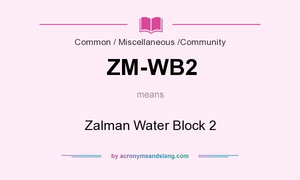 What does ZM-WB2 mean? It stands for Zalman Water Block 2