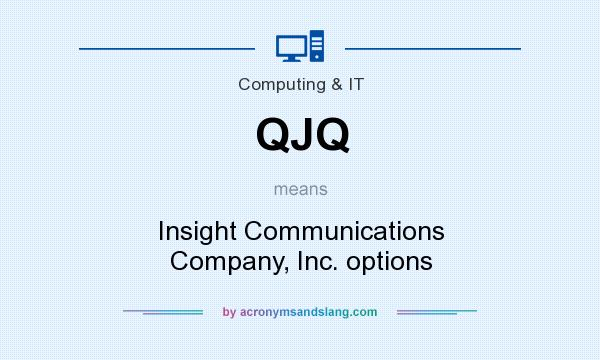 What does QJQ mean? It stands for Insight Communications Company, Inc. options