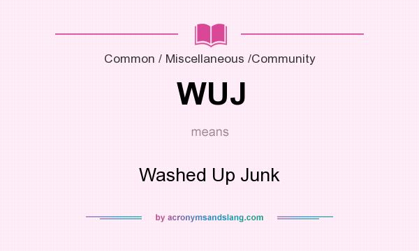 What does WUJ mean? It stands for Washed Up Junk