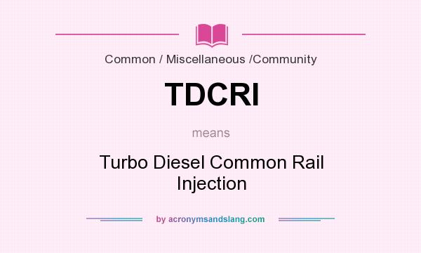What does TDCRI mean? It stands for Turbo Diesel Common Rail Injection
