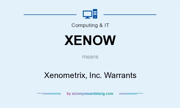 What does XENOW mean? It stands for Xenometrix, Inc. Warrants