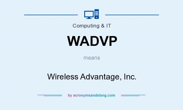 What does WADVP mean? It stands for Wireless Advantage, Inc.