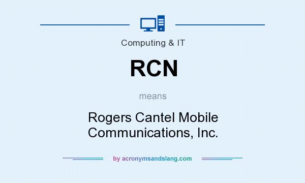 What does RCN mean? It stands for Rogers Cantel Mobile Communications, Inc.