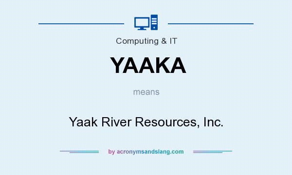 What does YAAKA mean? It stands for Yaak River Resources, Inc.
