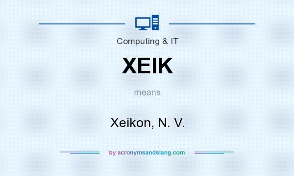 What does XEIK mean? It stands for Xeikon, N. V.