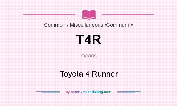 What does T4R mean? It stands for Toyota 4 Runner