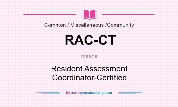 What does RAC-CT mean? It stands for Resident Assessment Coordinator-Certified