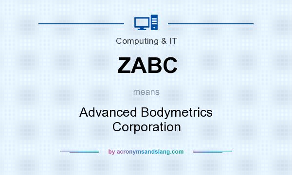 What does ZABC mean? It stands for Advanced Bodymetrics Corporation