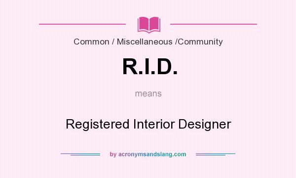 Definition Of R.I.D.   R.I.D. Stands For Registered Interior Designer. By  AcronymsAndSlang.com