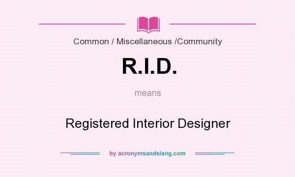 What does R.I.D. mean? It stands for Registered Interior Designer