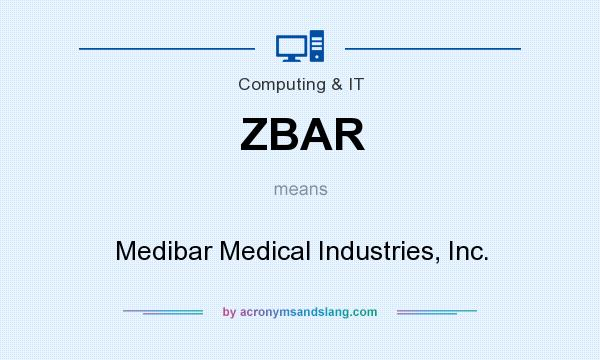 What does ZBAR mean? It stands for Medibar Medical Industries, Inc.