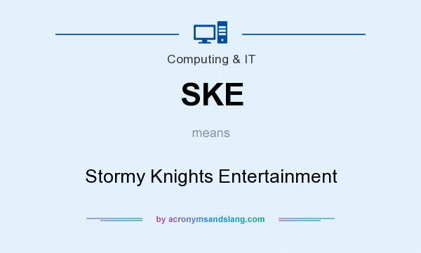 What does SKE mean? It stands for Stormy Knights Entertainment