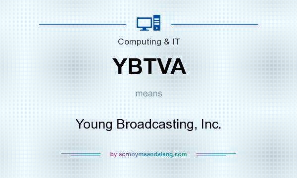 What does YBTVA mean? It stands for Young Broadcasting, Inc.