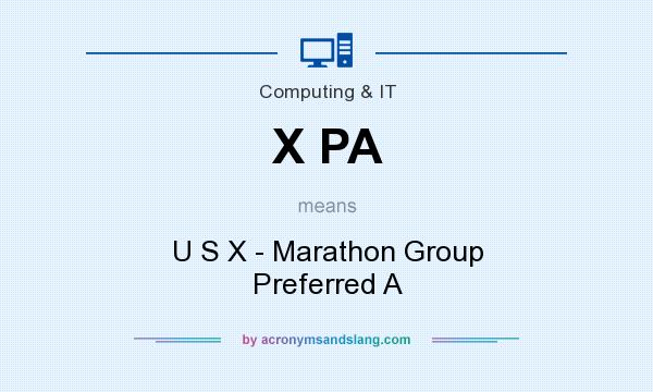 What does X PA mean? It stands for U S X - Marathon Group Preferred A