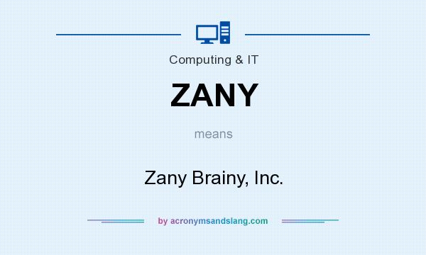 What does ZANY mean? It stands for Zany Brainy, Inc.
