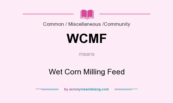 What does WCMF mean? It stands for Wet Corn Milling Feed
