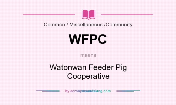 What does WFPC mean? It stands for Watonwan Feeder Pig Cooperative