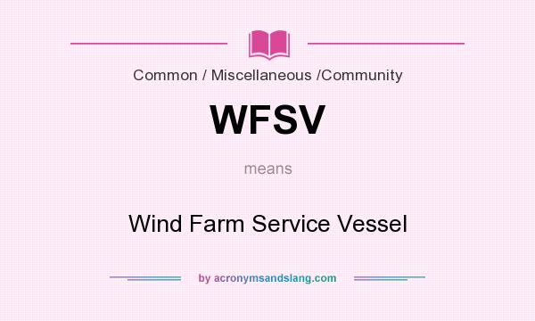 What does WFSV mean? It stands for Wind Farm Service Vessel