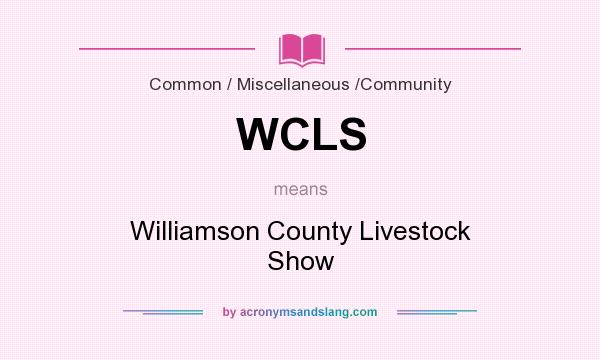 What does WCLS mean? It stands for Williamson County Livestock Show