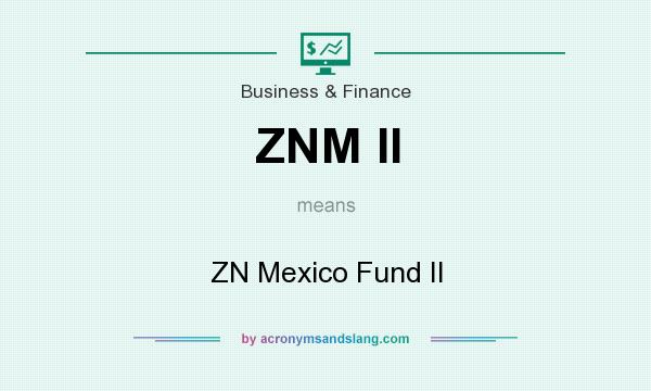 What does ZNM II mean? It stands for ZN Mexico Fund II