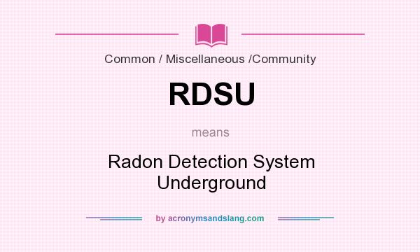 What does RDSU mean? It stands for Radon Detection System Underground