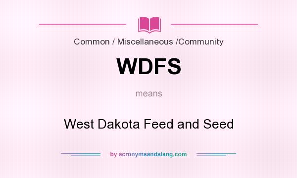 What does WDFS mean? It stands for West Dakota Feed and Seed