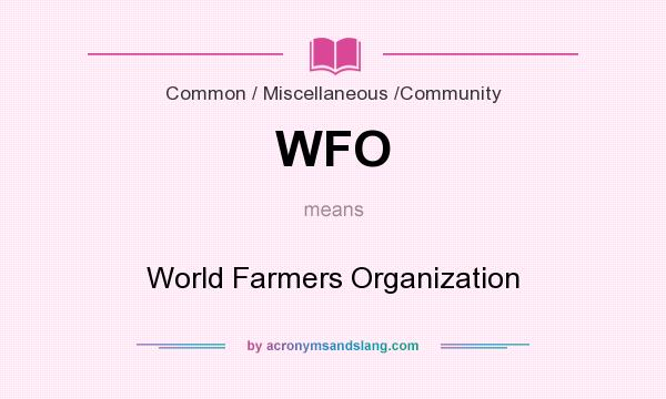 What does WFO mean? It stands for World Farmers Organization