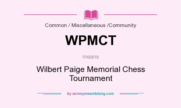 What does WPMCT mean? It stands for Wilbert Paige Memorial Chess Tournament