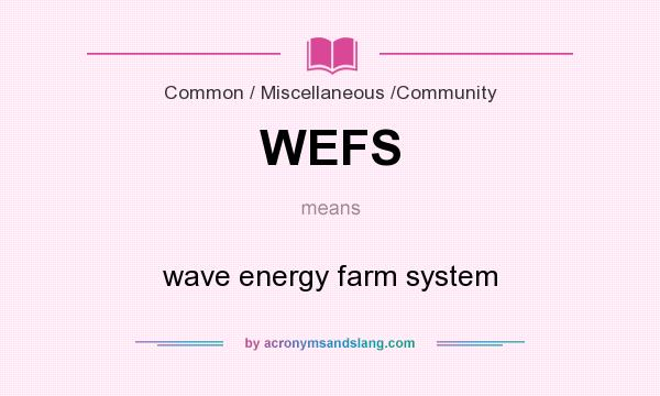 What does WEFS mean? It stands for wave energy farm system