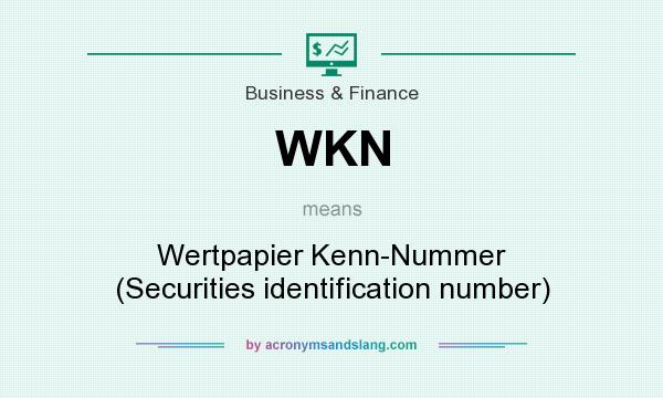 What does WKN mean? It stands for Wertpapier Kenn-Nummer (Securities identification number)