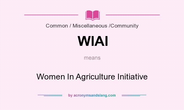 What does WIAI mean? It stands for Women In Agriculture Initiative