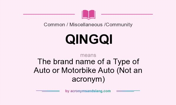 What does QINGQI mean? It stands for The brand name of a Type of Auto or Motorbike Auto (Not an acronym)