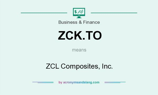 What does ZCK.TO mean? It stands for ZCL Composites, Inc.