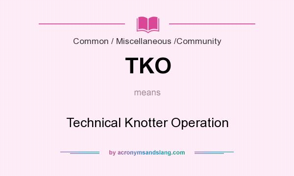 What does TKO mean? It stands for Technical Knotter Operation