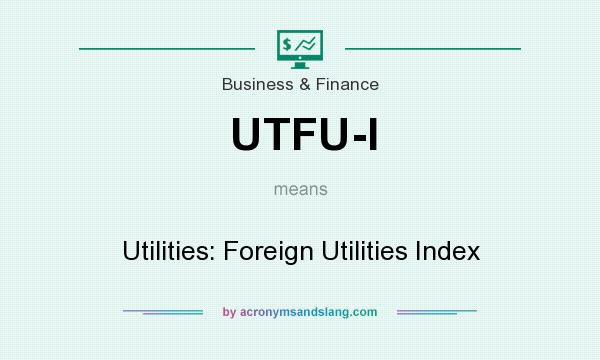 What does UTFU-I mean? It stands for Utilities: Foreign Utilities Index