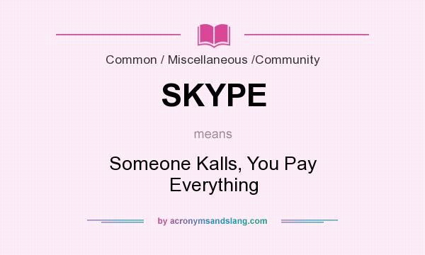 SKYPE - Someone Kalls, You Pay Everything in Common