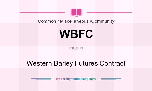 What does WBFC mean? It stands for Western Barley Futures Contract