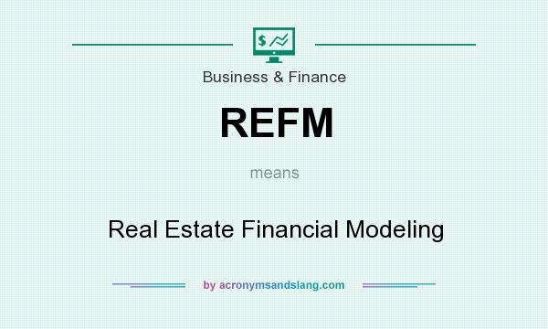 What does REFM mean? It stands for Real Estate Financial Modeling