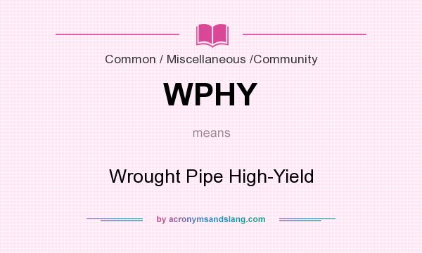 What does WPHY mean? It stands for Wrought Pipe High-Yield