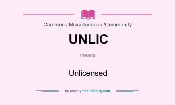 What does UNLIC mean? It stands for Unlicensed