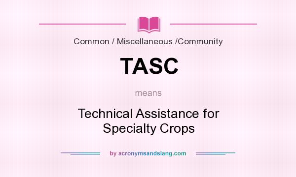 What does TASC mean? It stands for Technical Assistance for Specialty Crops