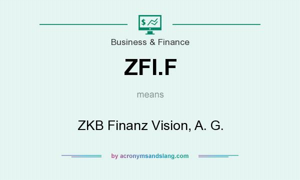 What does ZFI.F mean? It stands for ZKB Finanz Vision, A. G.