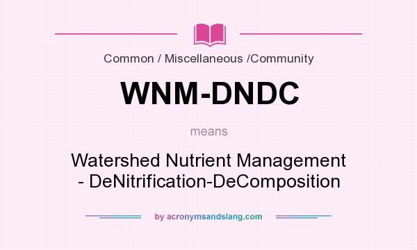 What does WNM-DNDC mean? It stands for Watershed Nutrient Management - DeNitrification-DeComposition