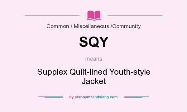 What does SQY mean? It stands for Supplex Quilt-lined Youth-style Jacket